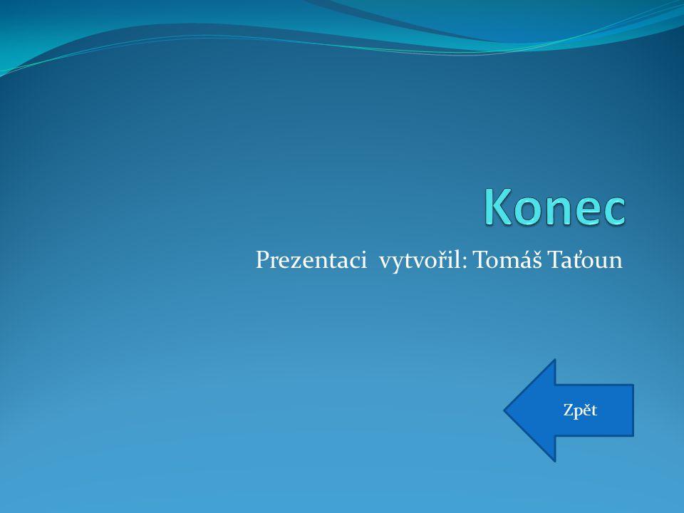 Prezentaci vytvořil: Tomáš Taťoun Zpět