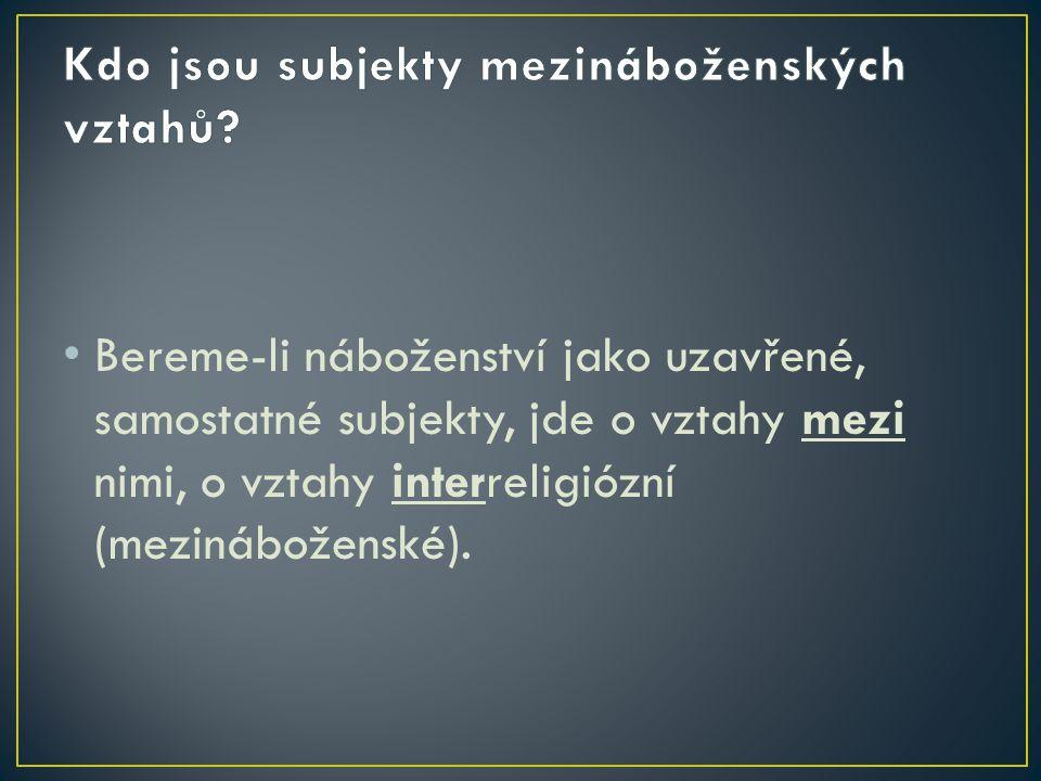 Bereme-li náboženství jako uzavřené, samostatné subjekty, jde o vztahy mezi nimi, o vztahy interreligiózní (mezináboženské).