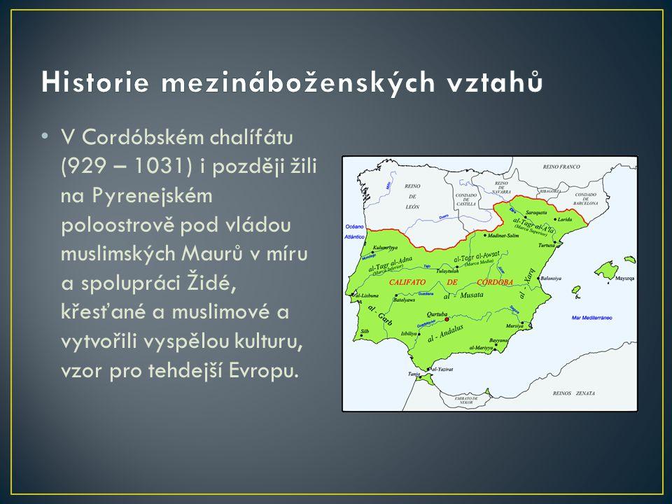 V Cordóbském chalífátu (929 – 1031) i později žili na Pyrenejském poloostrově pod vládou muslimských Maurů v míru a spolupráci Židé, křesťané a muslimové a vytvořili vyspělou kulturu, vzor pro tehdejší Evropu.