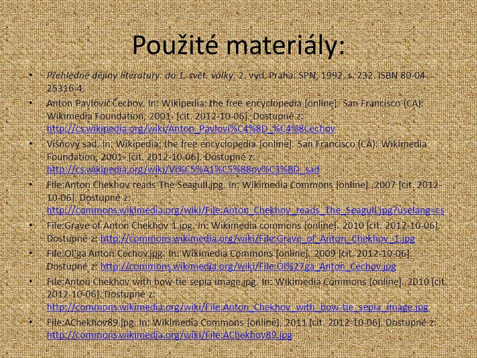 Použité materiály: Přehledné dějiny literatury: do 1. svět. války. 2. vyd. Praha: SPN, 1992, s. 232. ISBN 80-04- 25316-4. Anton Pavlovič Čechov. In: W