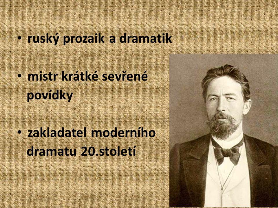 ruský prozaik a dramatik mistr krátké sevřené povídky zakladatel moderního dramatu 20.století