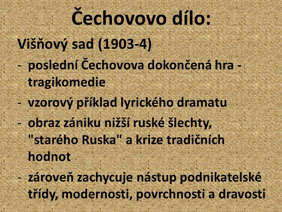 Čechovovo dílo: Višňový sad (1903-4) -poslední Čechovova dokončená hra - tragikomedie -vzorový příklad lyrického dramatu -obraz zániku nižší ruské šle