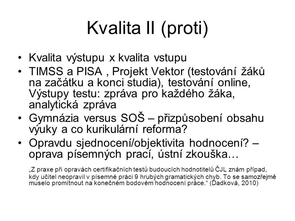 Kvalita II (proti) Kvalita výstupu x kvalita vstupu TIMSS a PISA, Projekt Vektor (testování žáků na začátku a konci studia), testování online, Výstupy