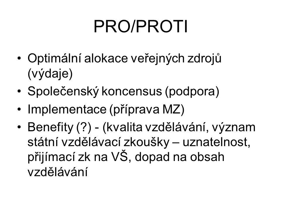 PRO/PROTI Optimální alokace veřejných zdrojů (výdaje) Společenský koncensus (podpora) Implementace (příprava MZ) Benefity (?) - (kvalita vzdělávání, v