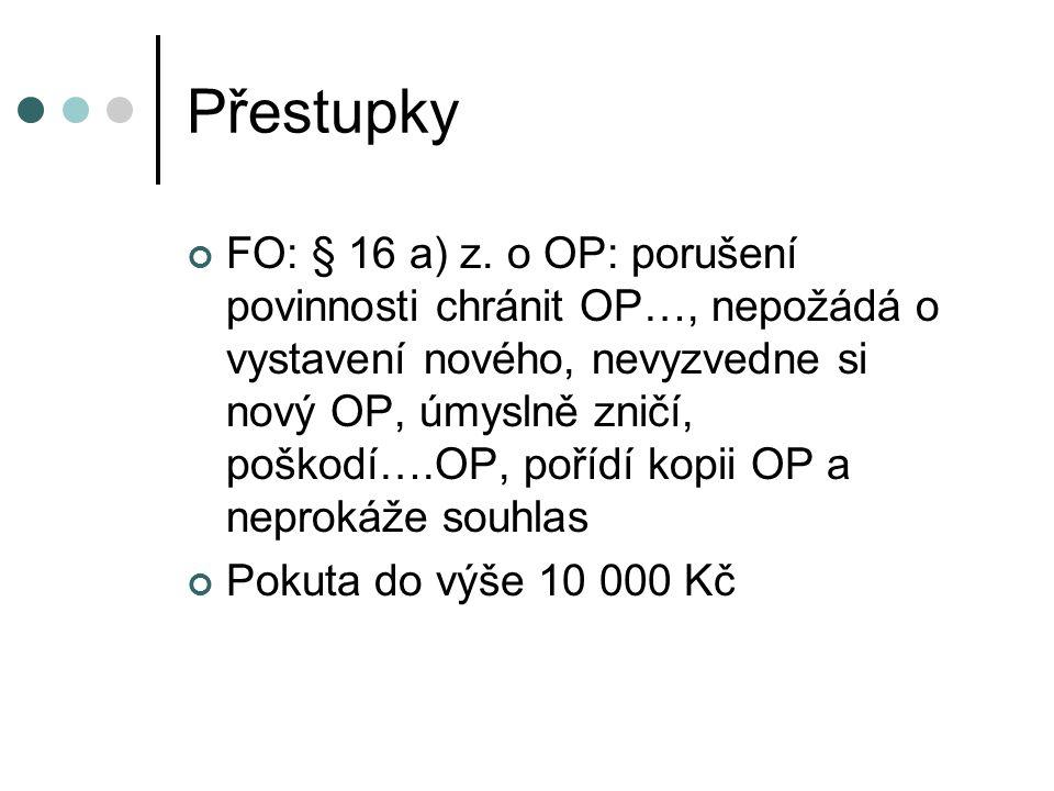 Přestupky FO: § 16 a) z. o OP: porušení povinnosti chránit OP…, nepožádá o vystavení nového, nevyzvedne si nový OP, úmyslně zničí, poškodí….OP, pořídí