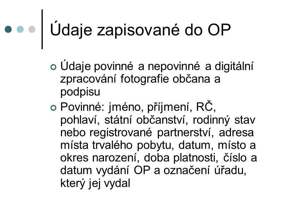 Údaje zapisované do OP Údaje povinné a nepovinné a digitální zpracování fotografie občana a podpisu Povinné: jméno, příjmení, RČ, pohlaví, státní obča