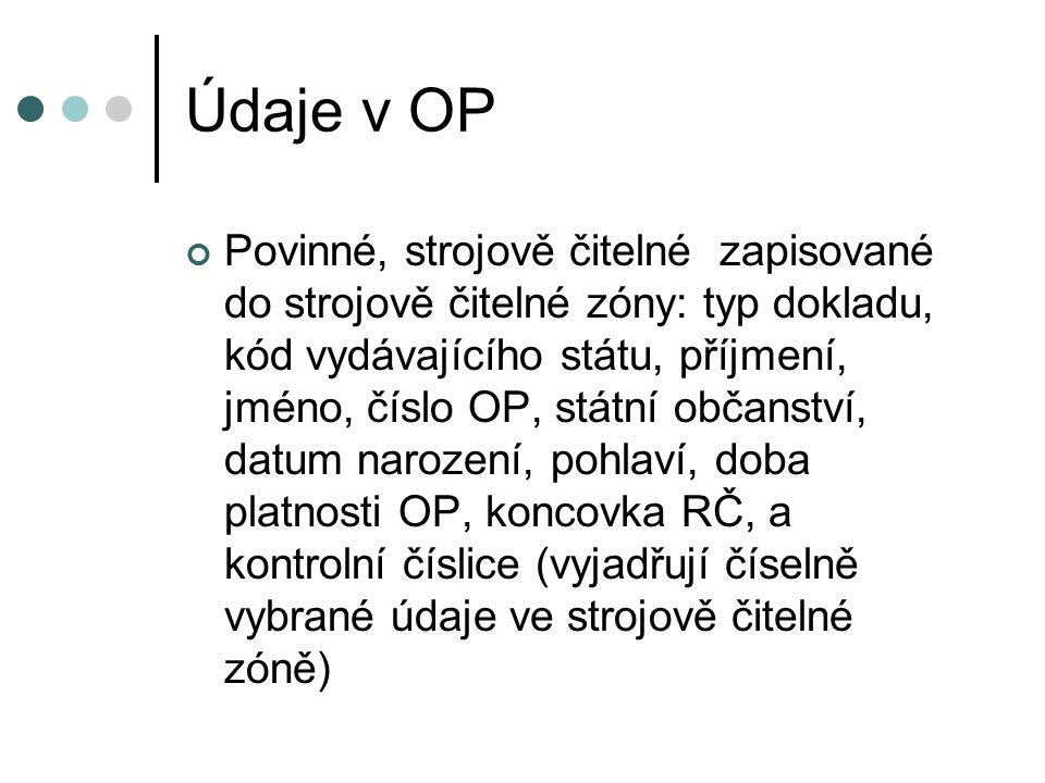 Údaje v OP Povinné, strojově čitelné zapisované do strojově čitelné zóny: typ dokladu, kód vydávajícího státu, příjmení, jméno, číslo OP, státní občan
