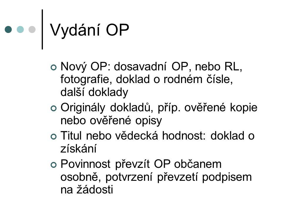 Vydání OP Nový OP: dosavadní OP, nebo RL, fotografie, doklad o rodném čísle, další doklady Originály dokladů, příp. ověřené kopie nebo ověřené opisy T