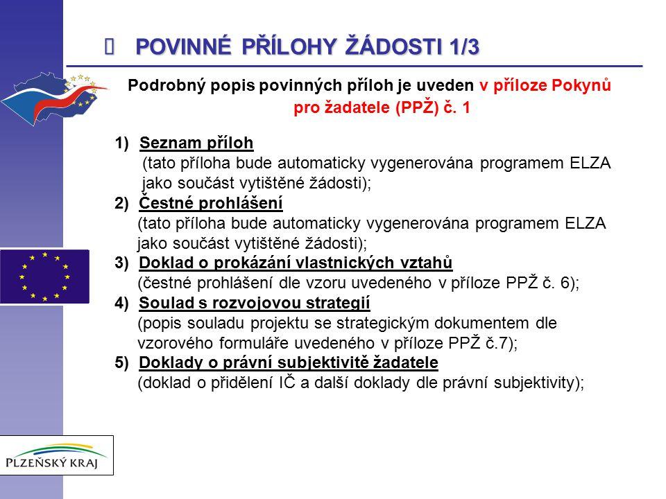  POVINNÉ PŘÍLOHY ŽÁDOSTI 1/3 Podrobný popis povinných příloh je uveden v příloze Pokynů pro žadatele (PPŽ) č.