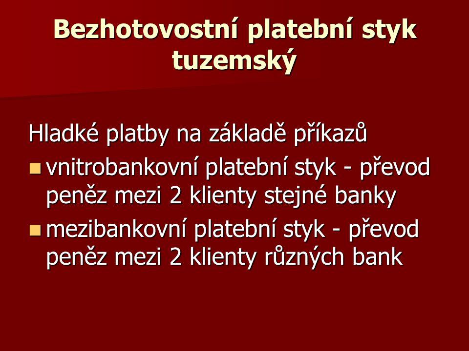 Bezhotovostní platební styk tuzemský Hladké platby na základě příkazů vnitrobankovní platební styk - převod peněz mezi 2 klienty stejné banky vnitrobankovní platební styk - převod peněz mezi 2 klienty stejné banky mezibankovní platební styk - převod peněz mezi 2 klienty různých bank mezibankovní platební styk - převod peněz mezi 2 klienty různých bank