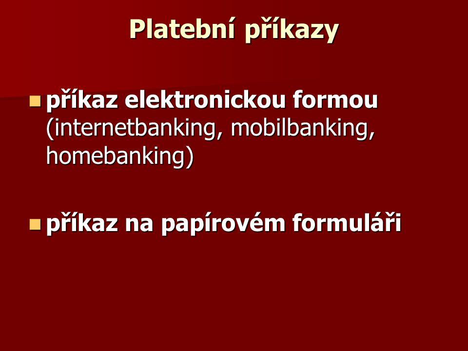 Platební příkazy příkaz elektronickou formou (internetbanking, mobilbanking, homebanking) příkaz elektronickou formou (internetbanking, mobilbanking, homebanking) příkaz na papírovém formuláři příkaz na papírovém formuláři