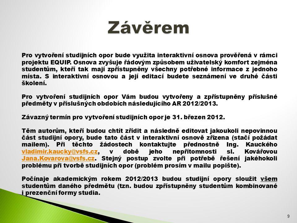 Pro vytvoření studijních opor bude využita interaktivní osnova prověřená v rámci projektu EQUIP.