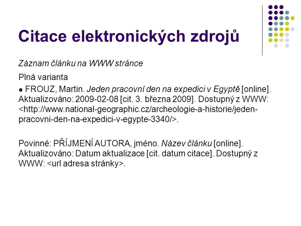 Citace elektronických zdrojů Záznam článku na WWW stránce Plná varianta FROUZ, Martin. Jeden pracovní den na expedici v Egyptě [online]. Aktualizováno