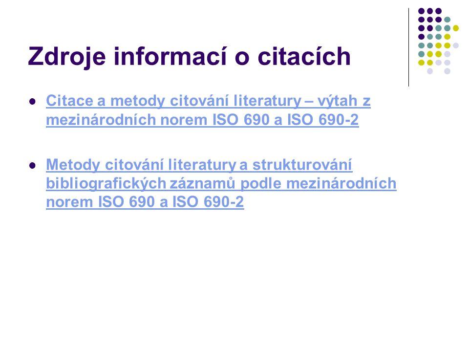 Zdroje informací o citacích Citace a metody citování literatury – výtah z mezinárodních norem ISO 690 a ISO 690-2 Citace a metody citování literatury