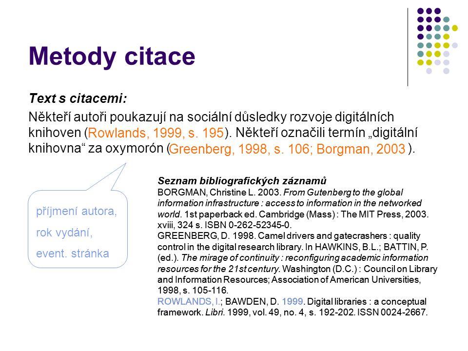 Metody citace Text s citacemi: Někteří autoři poukazují na sociální důsledky rozvoje digitálních knihoven (Rowlands, 1999, s. 195). Někteří označili t