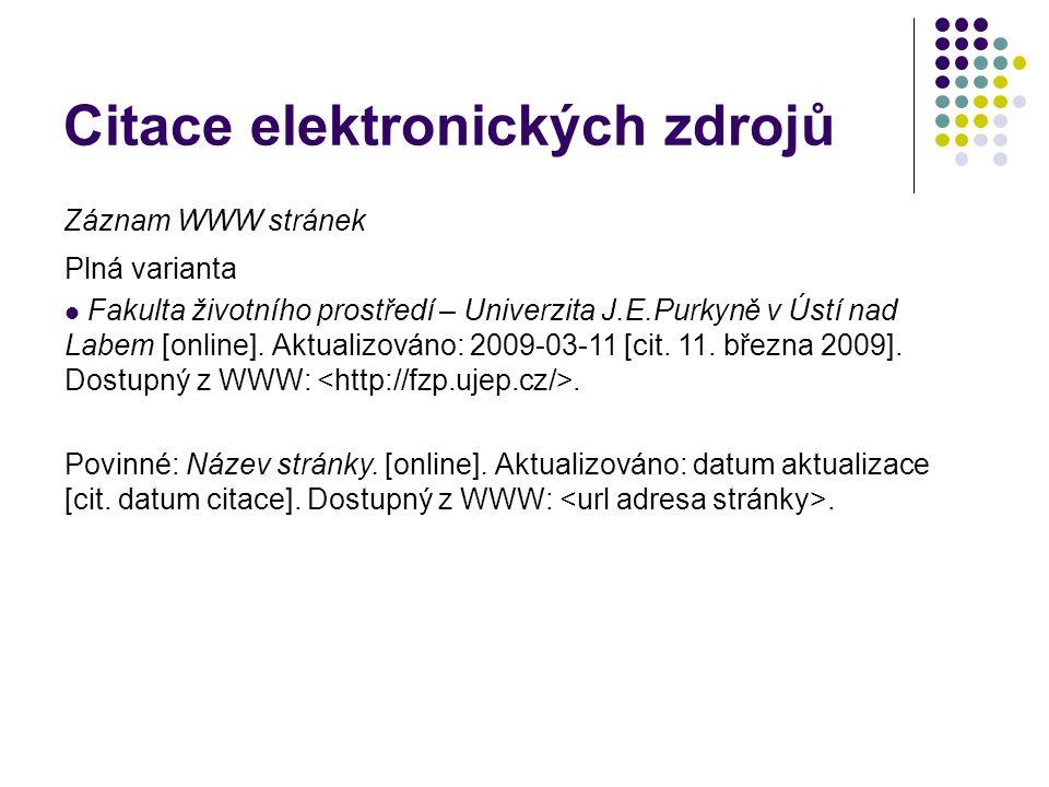 Citace elektronických zdrojů Záznam WWW stránek Plná varianta Fakulta životního prostředí – Univerzita J.E.Purkyně v Ústí nad Labem [online]. Aktualiz