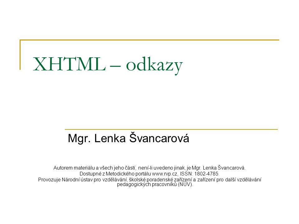 XHTML – odkazy Párová značka a slouží k vytváření odkazů  na jiné (nejčastěji html) dokumenty.