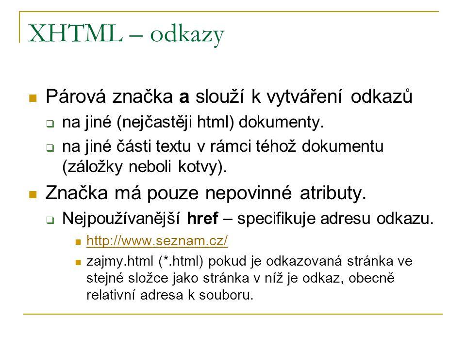 XHTML – odkazy Další užívané nepovinné atributy:  target – určuje, ve kterém okně prohlížeče se otevře cílová URL.
