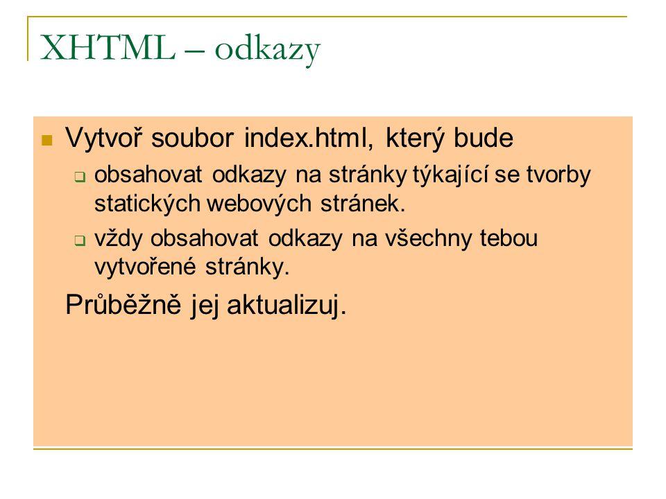 XHTML – odkazy Vytvoř soubor index.html, který bude  obsahovat odkazy na stránky týkající se tvorby statických webových stránek.