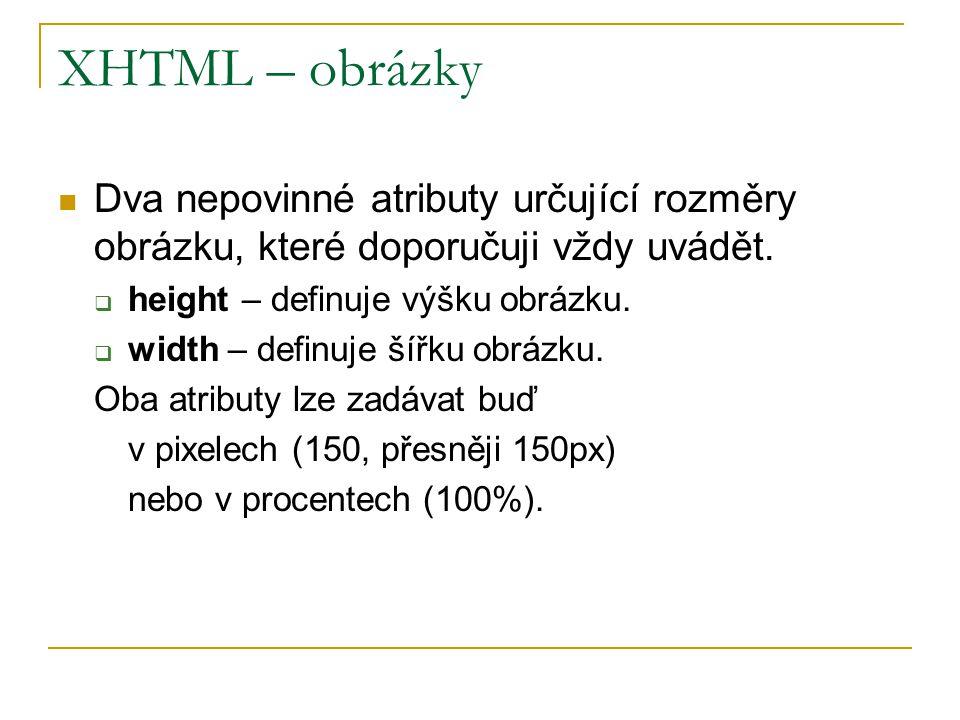 XHTML – obrázky Dva nepovinné atributy určující rozměry obrázku, které doporučuji vždy uvádět.