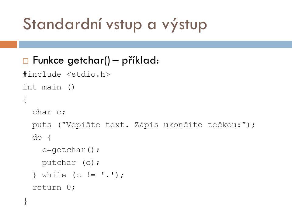 Standardní vstup a výstup  Funkce getchar() – příklad: #include int main () { char c; puts ( Vepište text.