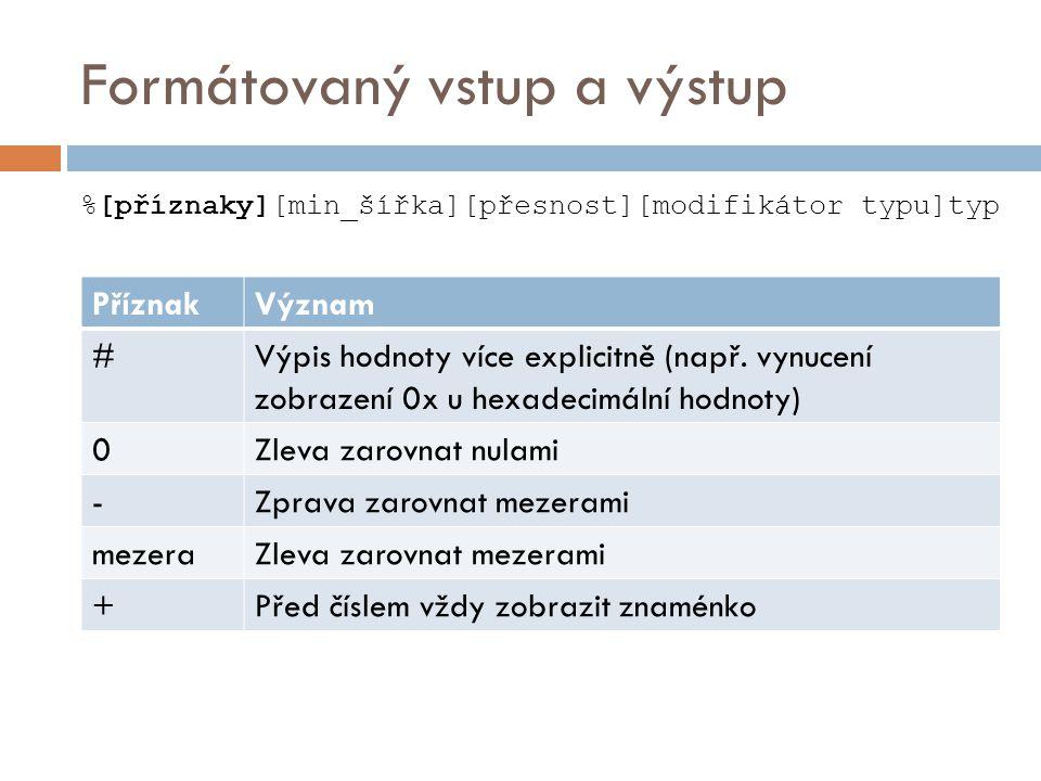Formátovaný vstup a výstup %[příznaky][min_šířka][přesnost][modifikátor typu]typ PříznakVýznam #Výpis hodnoty více explicitně (např.