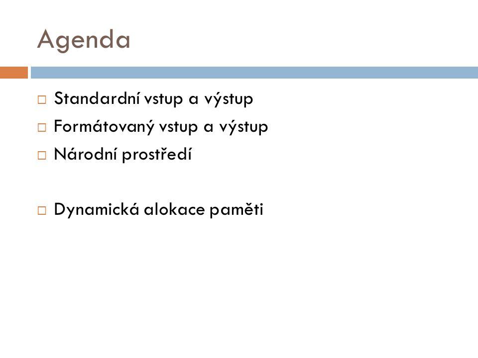 Agenda  Standardní vstup a výstup  Formátovaný vstup a výstup  Národní prostředí  Dynamická alokace paměti