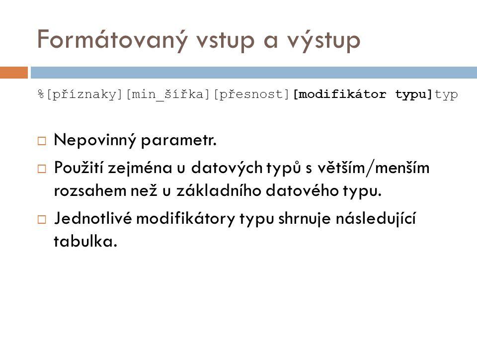 Formátovaný vstup a výstup %[příznaky][min_šířka][přesnost][modifikátor typu]typ  Nepovinný parametr.