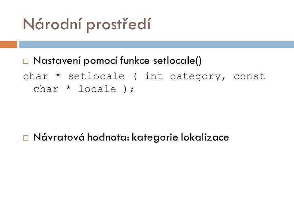 Národní prostředí  Nastavení pomocí funkce setlocale() char * setlocale ( int category, const char * locale );  Návratová hodnota: kategorie lokalizace