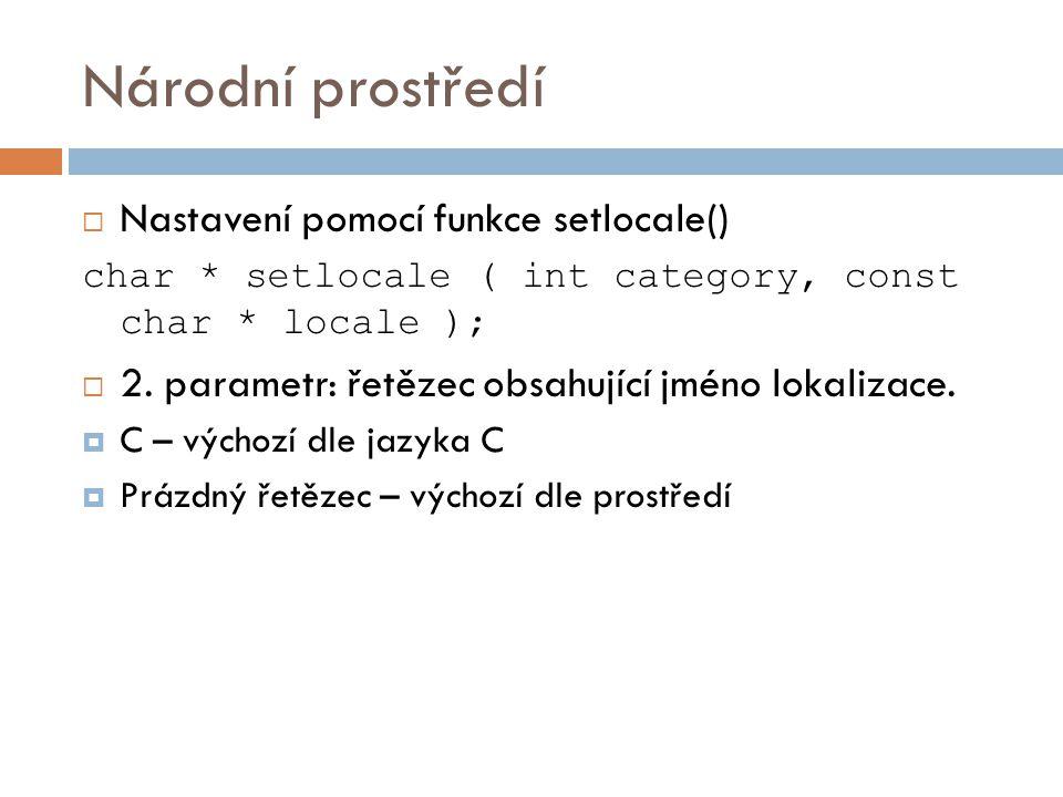 Národní prostředí  Nastavení pomocí funkce setlocale() char * setlocale ( int category, const char * locale );  2.