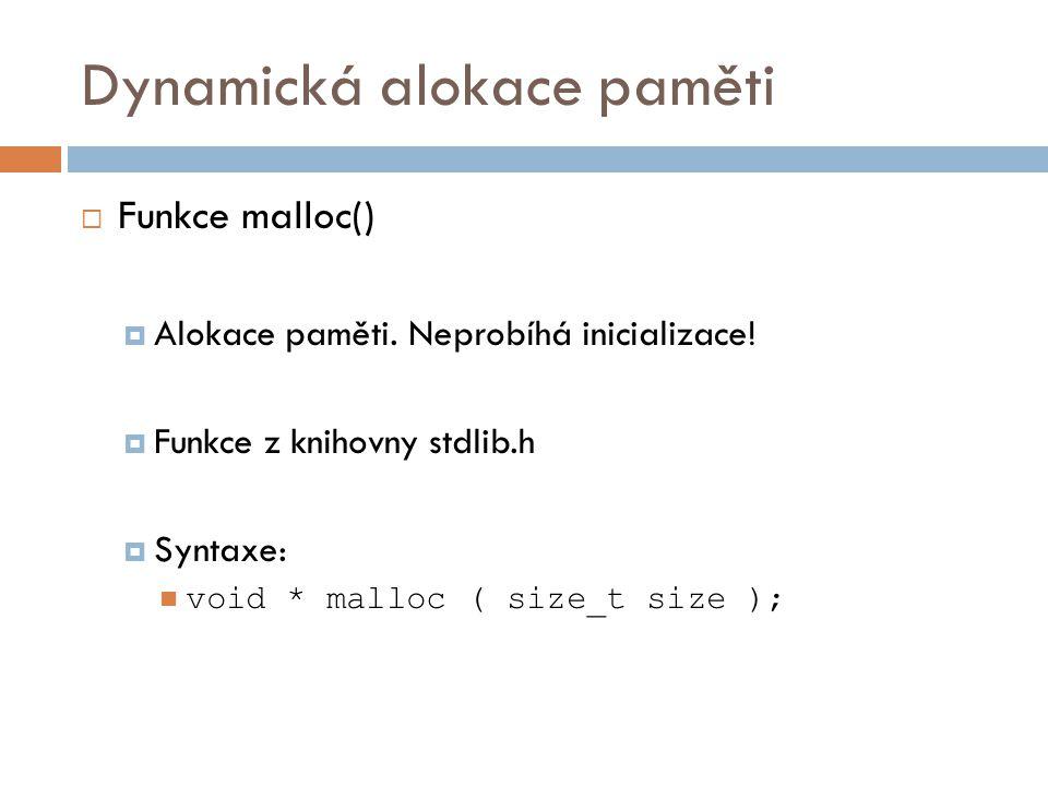 Dynamická alokace paměti  Funkce malloc()  Alokace paměti.