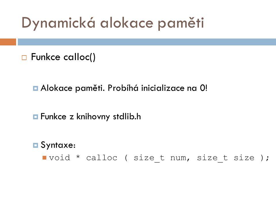 Dynamická alokace paměti  Funkce calloc()  Alokace paměti.