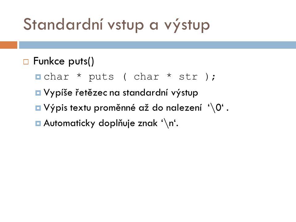 Standardní vstup a výstup  Funkce puts()  char * puts ( char * str );  Vypíše řetězec na standardní výstup  Výpis textu proměnné až do nalezení '\0'.