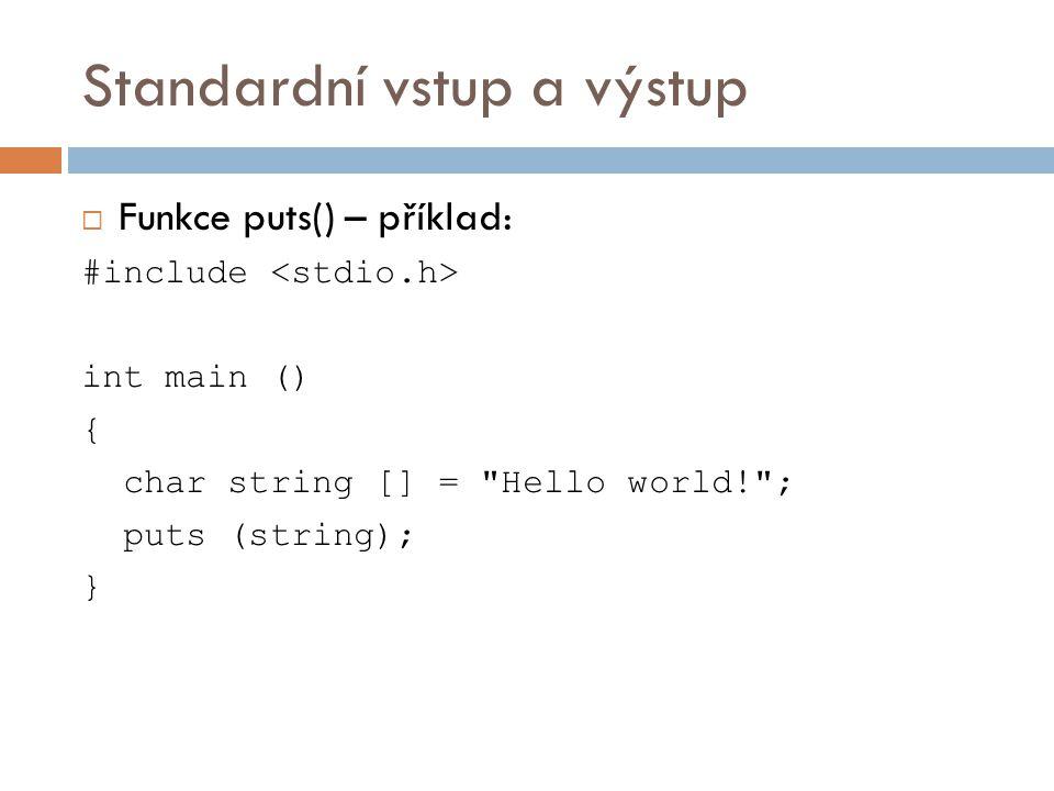 Standardní vstup a výstup  Funkce puts() – příklad: #include int main () { char string [] = Hello world! ; puts (string); }