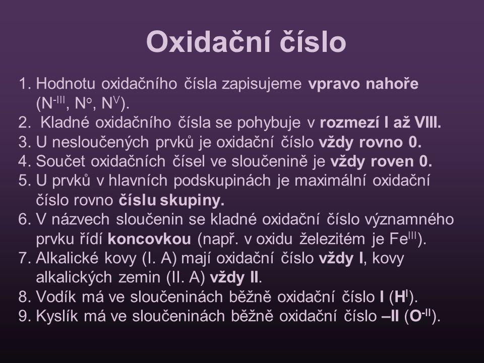 Oxidační číslo 1. Hodnotu oxidačního čísla zapisujeme vpravo nahoře (N -III, N o, N V ). 2. Kladné oxidačního čísla se pohybuje v rozmezí I až VIII. 3