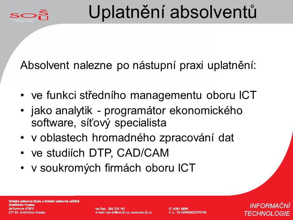 Uplatnění absolventů Absolvent nalezne po nástupní praxi uplatnění: ve funkci středního managementu oboru ICT jako analytik - programátor ekonomického