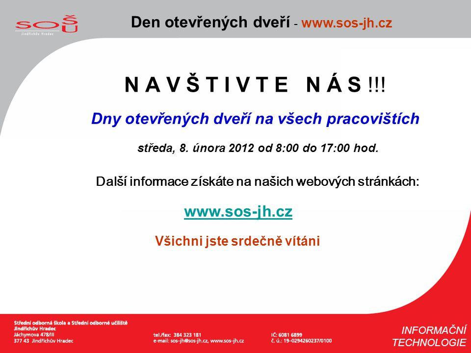N A V Š T I V T E N Á S !!! Den otevřených dveří - www.sos-jh.cz INFORMAČNÍ TECHNOLOGIE Dny otevřených dveří na všech pracovištích středa, 8. února 20