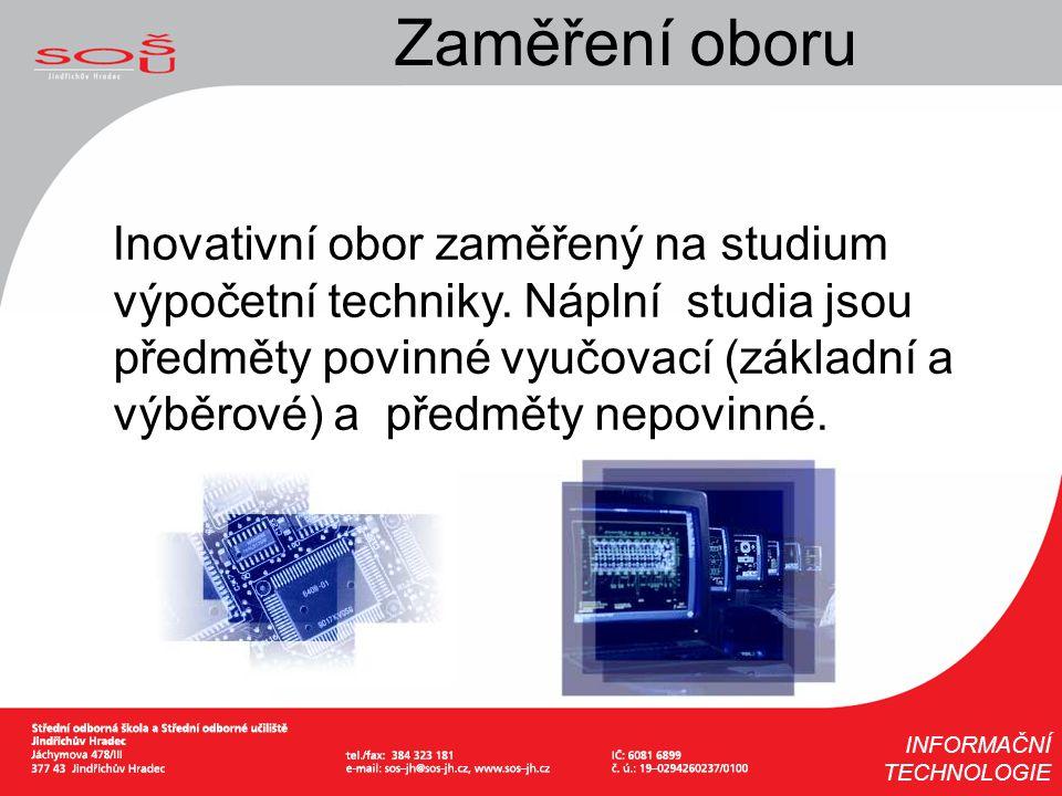 Zaměření oboru Inovativní obor zaměřený na studium výpočetní techniky. Náplní studia jsou předměty povinné vyučovací (základní a výběrové) a předměty