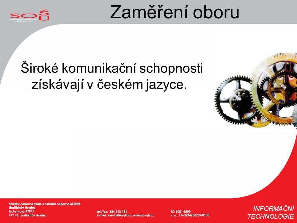 Zaměření oboru Široké komunikační schopnosti získávají v českém jazyce. INFORMAČNÍ TECHNOLOGIE