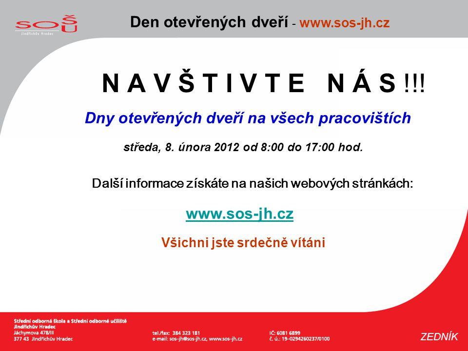 N A V Š T I V T E N Á S !!! Den otevřených dveří - www.sos-jh.cz ZEDNÍK Dny otevřených dveří na všech pracovištích středa, 8. února 2012 od 8:00 do 17
