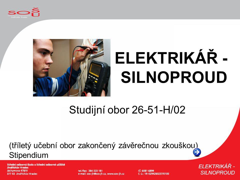 Studijní obor 26-51-H/02 (tříletý učební obor zakončený závěrečnou zkouškou) Stipendium ELEKTRIKÁŘ - SILNOPROUD