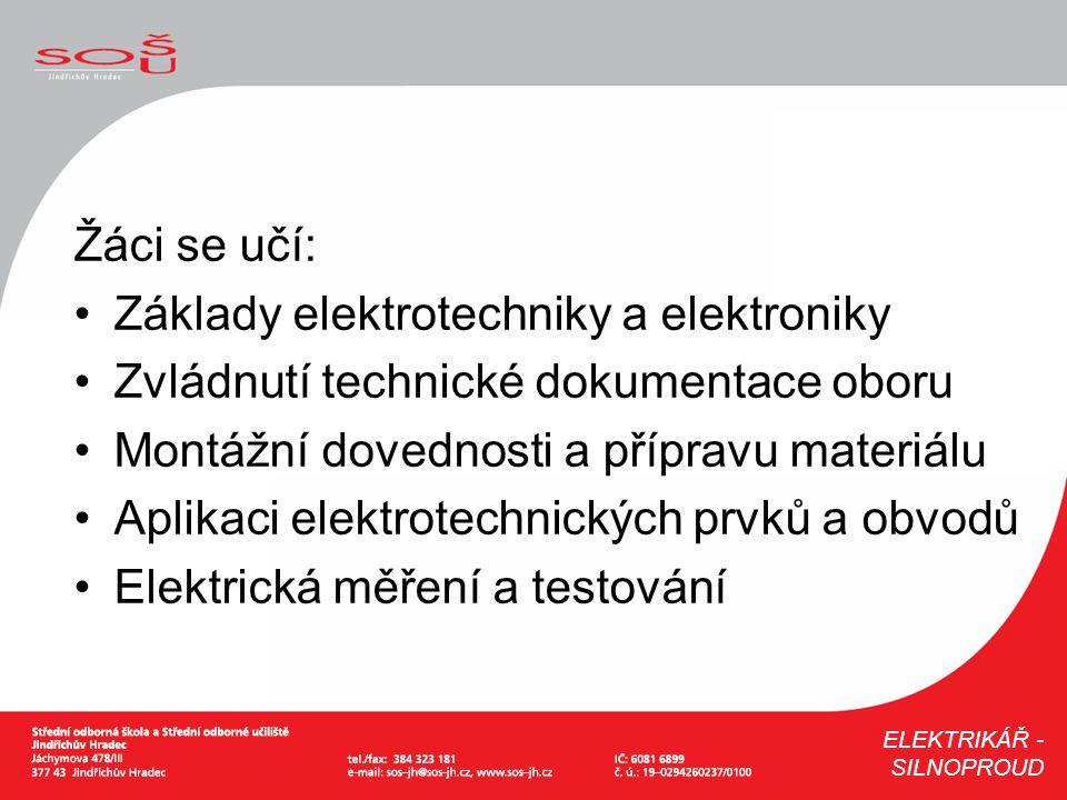 Žáci se učí: Základy elektrotechniky a elektroniky Zvládnutí technické dokumentace oboru Montážní dovednosti a přípravu materiálu Aplikaci elektrotech