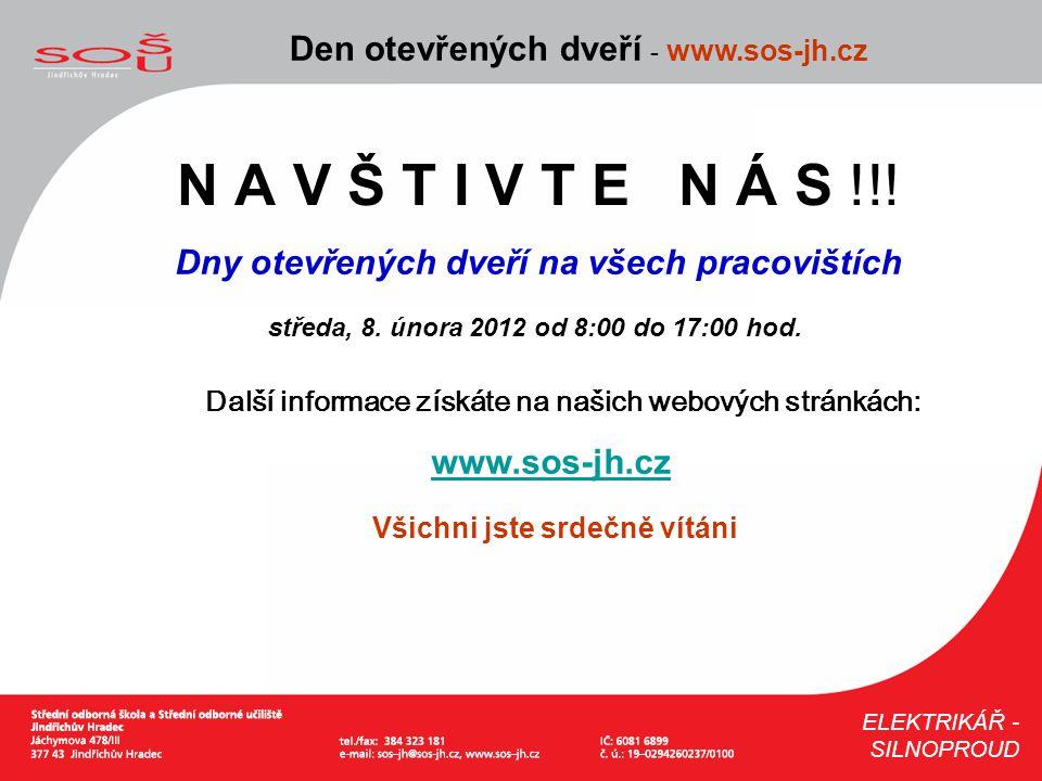 N A V Š T I V T E N Á S !!! Den otevřených dveří - www.sos-jh.cz ELEKTRIKÁŘ - SILNOPROUD Dny otevřených dveří na všech pracovištích středa, 8. února 2