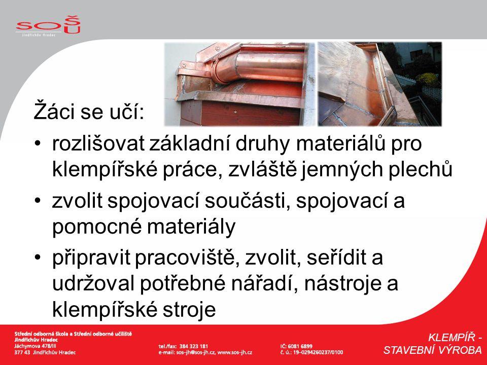 Žáci se učí: rozlišovat základní druhy materiálů pro klempířské práce, zvláště jemných plechů zvolit spojovací součásti, spojovací a pomocné materiály