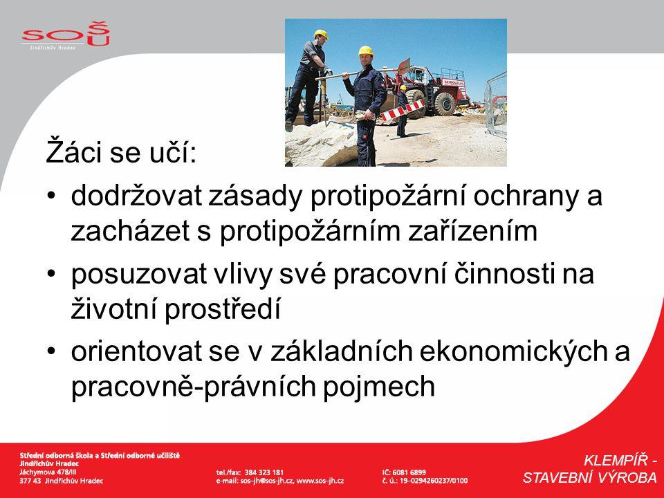 Žáci se učí: dodržovat zásady protipožární ochrany a zacházet s protipožárním zařízením posuzovat vlivy své pracovní činnosti na životní prostředí ori