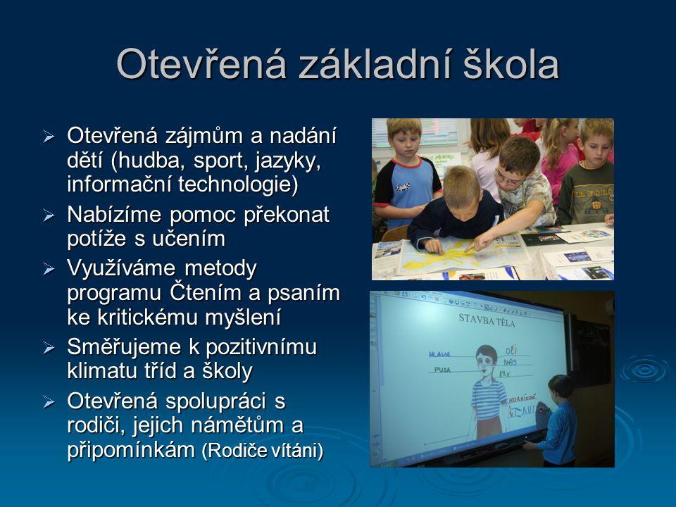 Otevřená základní škola  Otevřená zájmům a nadání dětí (hudba, sport, jazyky, informační technologie)  Nabízíme pomoc překonat potíže s učením  Vyu