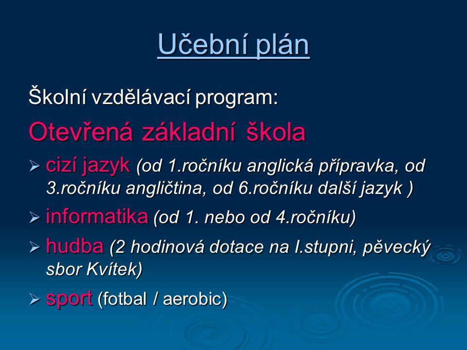 Učební plán Učební plán Školní vzdělávací program: Otevřená základní škola  cizí jazyk (od 1.ročníku anglická přípravka, od 3.ročníku angličtina, od
