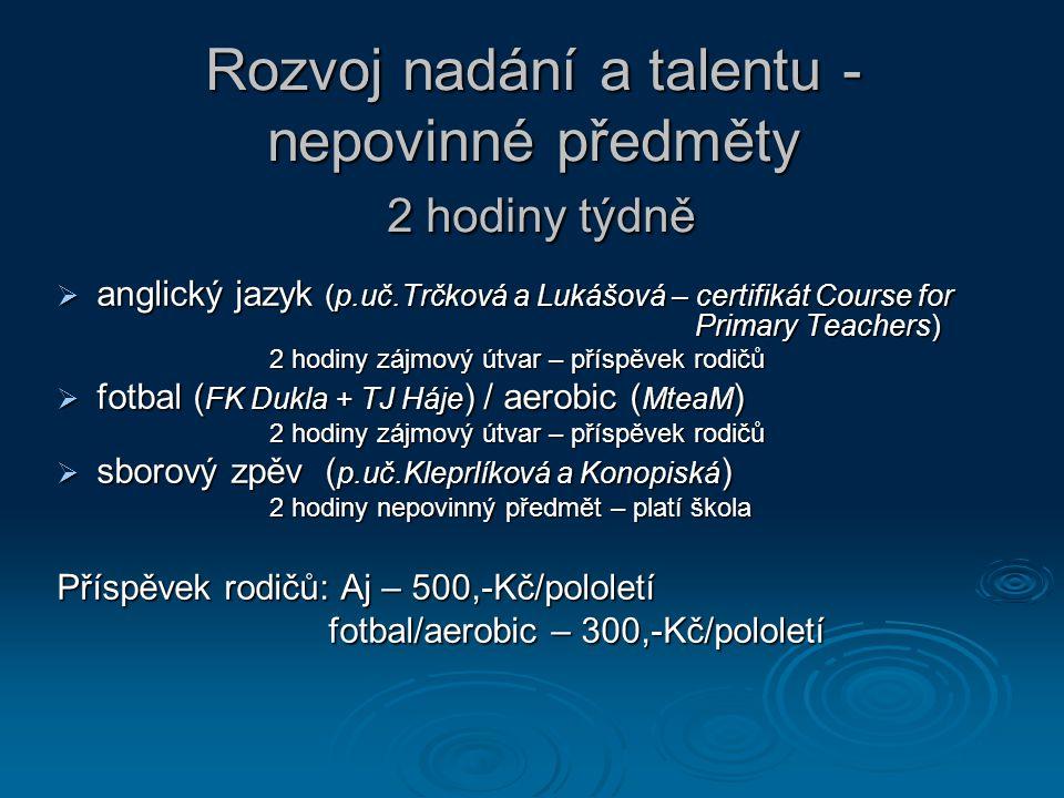 Rozvoj nadání a talentu - nepovinné předměty 2 hodiny týdně  anglický jazyk (p.uč.Trčková a Lukášová – certifikát Course for Primary Teachers) 2 hodi