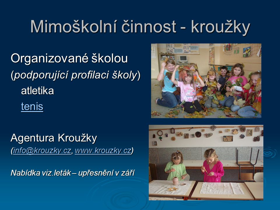 Mimoškolní činnost - kroužky Organizované školou (podporující profilaci školy) atletika tenis Agentura Kroužky (info@krouzky.cz, www.krouzky.cz) info@