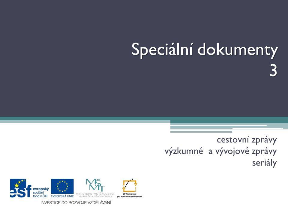 Speciální dokumenty 3 cestovní zprávy výzkumné a vývojové zprávy seriály